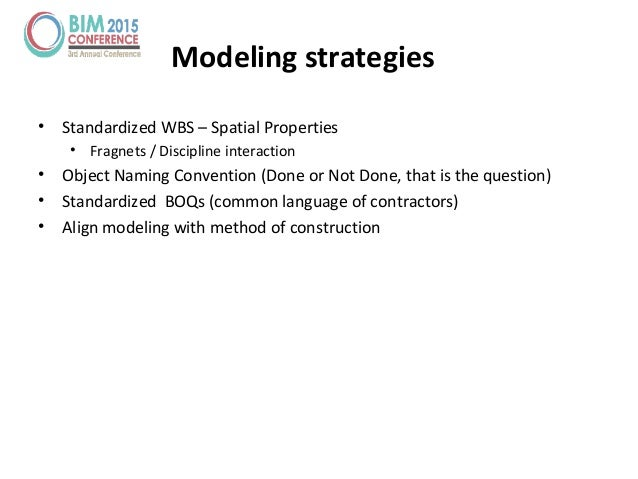 Modeling strategies • Standardized WBS – Spatial Properties • Fragnets / Discipline interaction • Object Naming Convention...