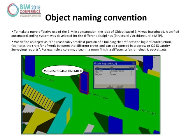Object naming convention • To make a more effective use of the BIM in construction, the idea of Object based BIM was intro...