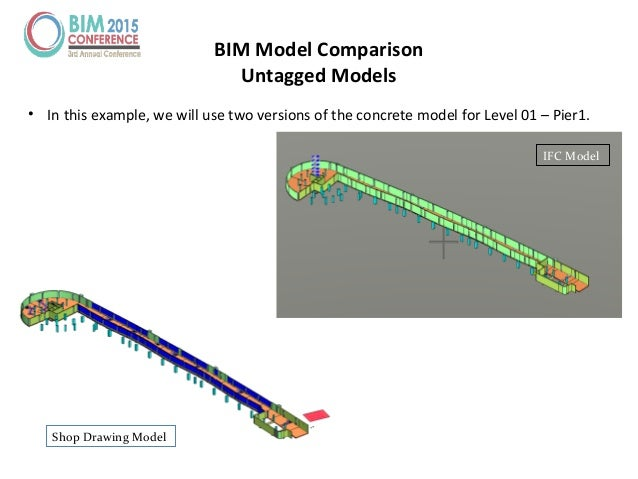 BIM Model Comparison Untagged Models Shop Drawing Model IFC Model • In this example, we will use two versions of the concr...