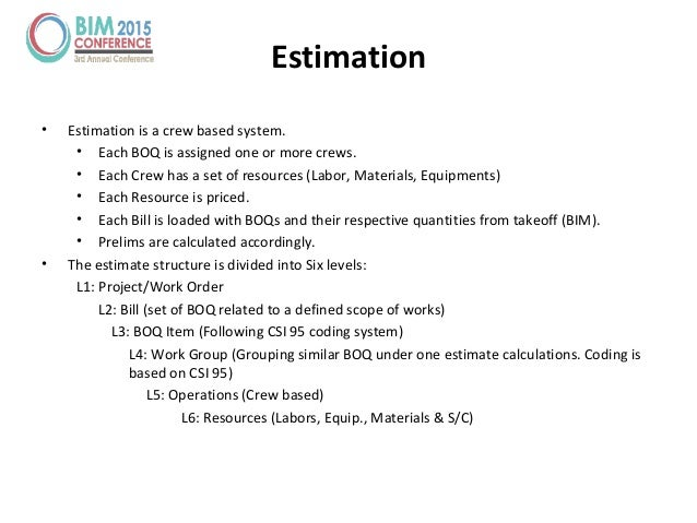 • Estimation is a crew based system. • Each BOQ is assigned one or more crews. • Each Crew has a set of resources (Labor, ...