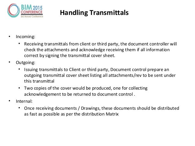 Handling Transmittals • Incoming: • Receiving transmittals from client or third party, the document controller will check ...