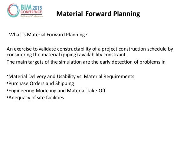 Material Forward Planning What is Material Forward Planning? An exercise to validate constructability of a project constru...