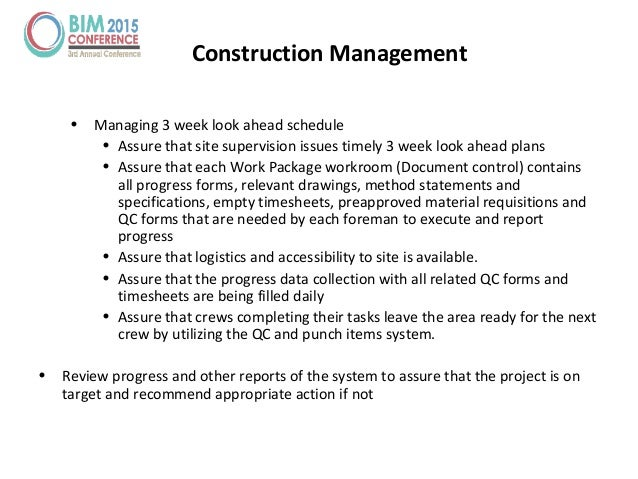 • Managing 3 week look ahead schedule • Assure that site supervision issues timely 3 week look ahead plans • Assure that e...