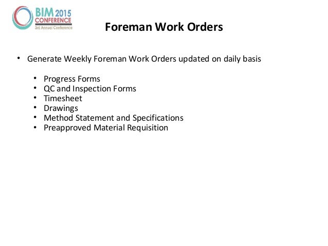 Foreman Work Orders • Generate Weekly Foreman Work Orders updated on daily basis • Progress Forms • QC and Inspection Form...