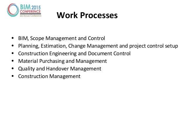 Work Processes • BIM, Scope Management and Control • Planning, Estimation, Change Management and project control setup • C...