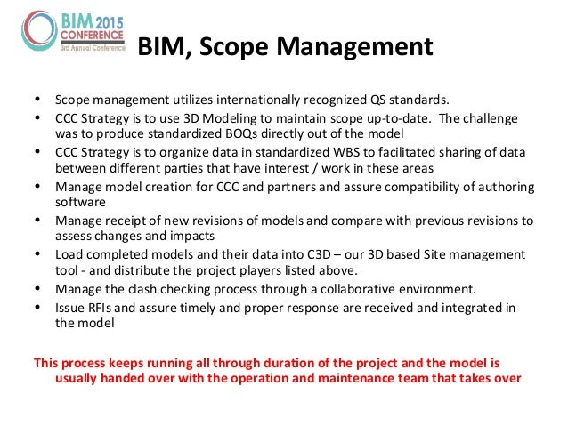 • Scope management utilizes internationally recognized QS standards. • CCC Strategy is to use 3D Modeling to maintain scop...