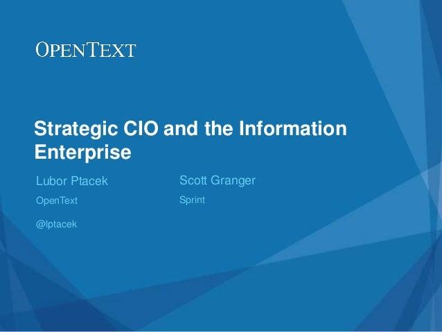 Strategic CIO and the InformationEnterpriseLubor PtacekOpenText@lptacekScott GrangerSprint