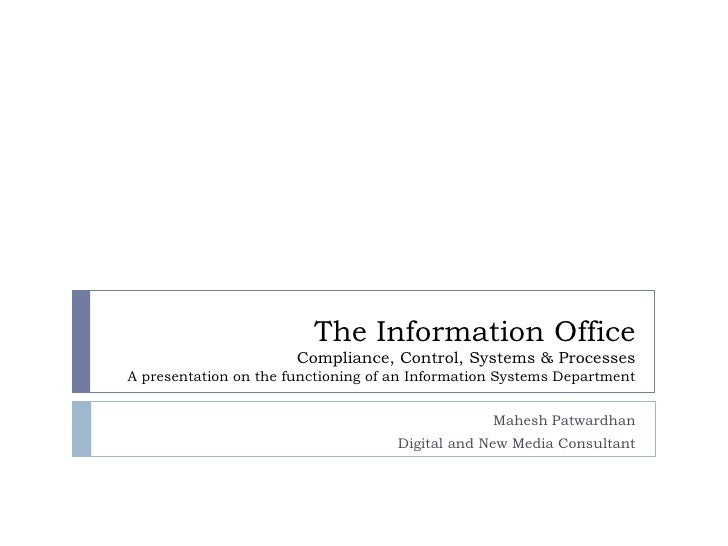 The Information Office                        Compliance, Control, Systems & Processes A presentation on the functioning o...