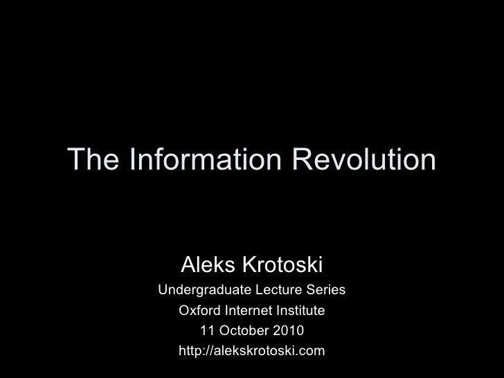 The Information Revolution Aleks Krotoski Undergraduate Lecture Series Oxford Internet Institute 11 October 2010 http://al...