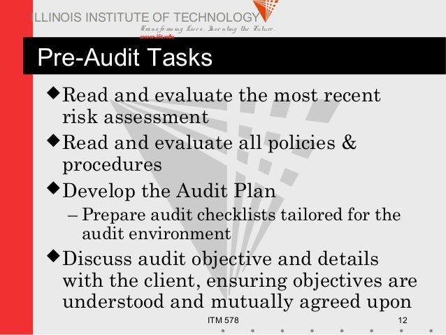Transfo rm ing Live s. Inve nting the Future . www.iit.edu ITM 578 12 ILLINOIS INSTITUTE OF TECHNOLOGY Pre-Audit Tasks Re...