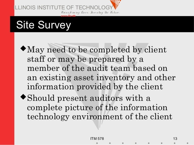Transfo rm ing Live s. Inve nting the Future . www.iit.edu ITM 578 13 ILLINOIS INSTITUTE OF TECHNOLOGY Site Survey May ne...