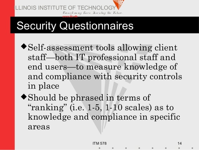 Transfo rm ing Live s. Inve nting the Future . www.iit.edu ITM 578 14 ILLINOIS INSTITUTE OF TECHNOLOGY Security Questionna...