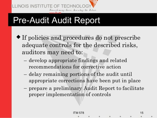 Transfo rm ing Live s. Inve nting the Future . www.iit.edu ITM 578 15 ILLINOIS INSTITUTE OF TECHNOLOGY Pre-Audit Audit Rep...