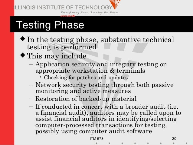Transfo rm ing Live s. Inve nting the Future . www.iit.edu ITM 578 20 ILLINOIS INSTITUTE OF TECHNOLOGY Testing Phase  In ...