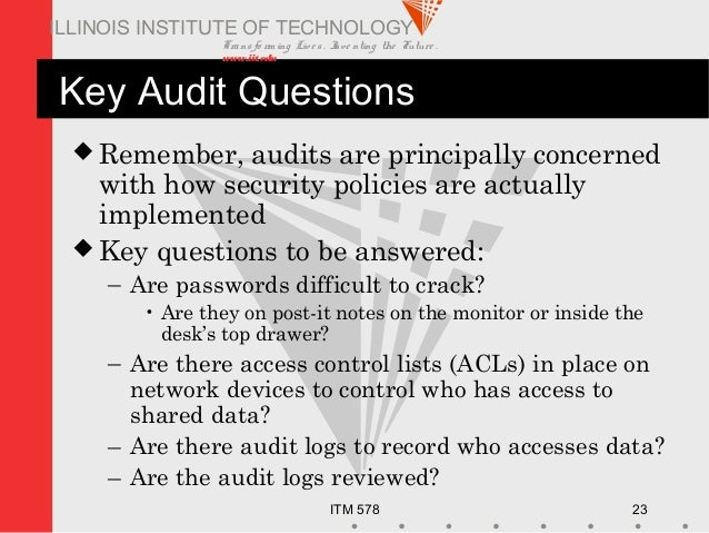 Transfo rm ing Live s. Inve nting the Future . www.iit.edu ITM 578 23 ILLINOIS INSTITUTE OF TECHNOLOGY Key Audit Questions...