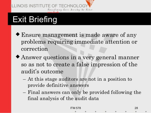 Transfo rm ing Live s. Inve nting the Future . www.iit.edu ITM 578 28 ILLINOIS INSTITUTE OF TECHNOLOGY Exit Briefing  Ens...