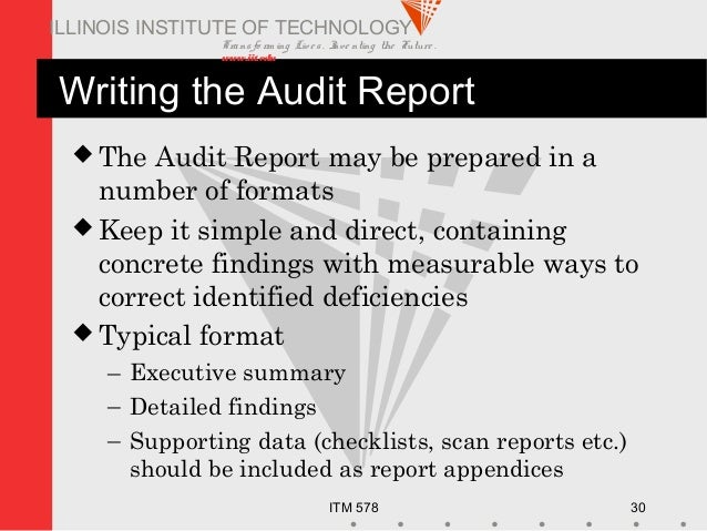 Transfo rm ing Live s. Inve nting the Future . www.iit.edu ITM 578 30 ILLINOIS INSTITUTE OF TECHNOLOGY Writing the Audit R...