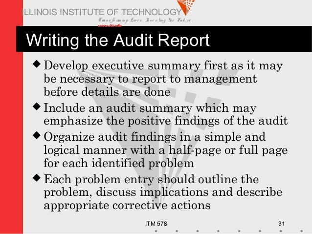 Transfo rm ing Live s. Inve nting the Future . www.iit.edu ITM 578 31 ILLINOIS INSTITUTE OF TECHNOLOGY Writing the Audit R...