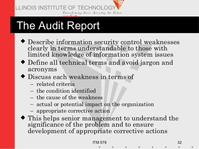Transfo rm ing Live s. Inve nting the Future . www.iit.edu ITM 578 32 ILLINOIS INSTITUTE OF TECHNOLOGY The Audit Report  ...