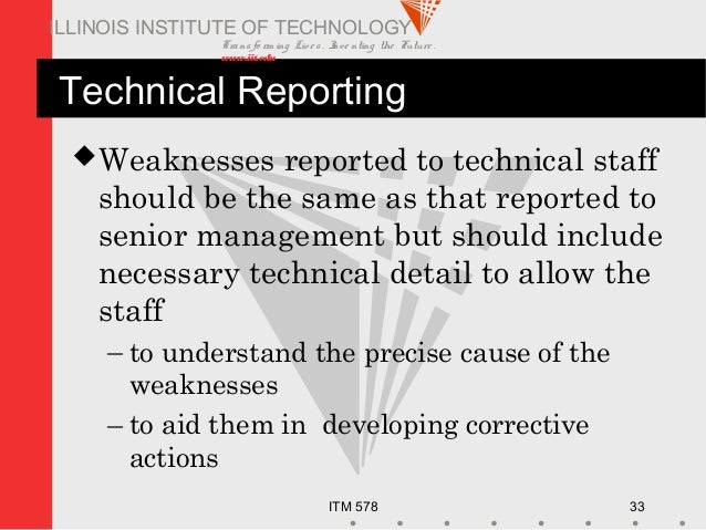 Transfo rm ing Live s. Inve nting the Future . www.iit.edu ITM 578 33 ILLINOIS INSTITUTE OF TECHNOLOGY Technical Reporting...