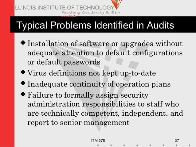 Transfo rm ing Live s. Inve nting the Future . www.iit.edu ITM 578 37 ILLINOIS INSTITUTE OF TECHNOLOGY Typical Problems Id...