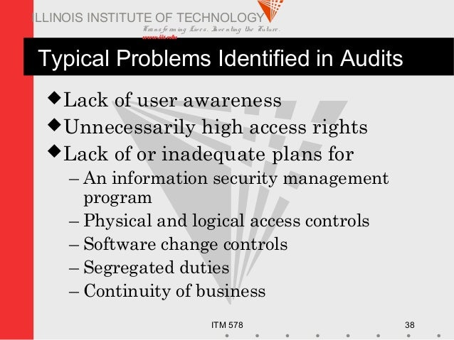Transfo rm ing Live s. Inve nting the Future . www.iit.edu ITM 578 38 ILLINOIS INSTITUTE OF TECHNOLOGY Typical Problems Id...