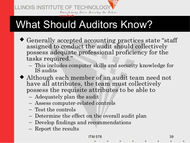Transfo rm ing Live s. Inve nting the Future . www.iit.edu ITM 578 39 ILLINOIS INSTITUTE OF TECHNOLOGY What Should Auditor...