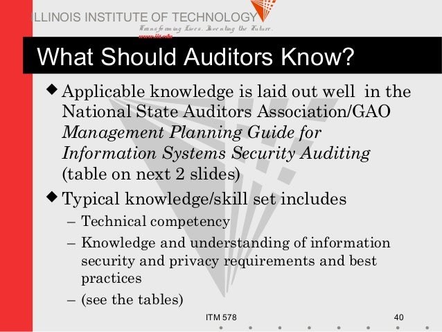 Transfo rm ing Live s. Inve nting the Future . www.iit.edu ITM 578 40 ILLINOIS INSTITUTE OF TECHNOLOGY What Should Auditor...