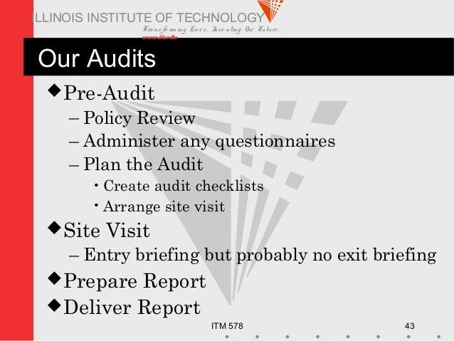 Transfo rm ing Live s. Inve nting the Future . www.iit.edu ITM 578 43 ILLINOIS INSTITUTE OF TECHNOLOGY Our Audits Pre-Aud...