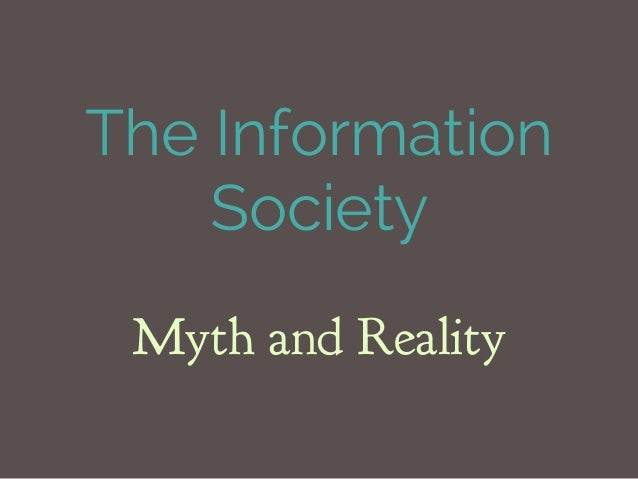 The InformationSocietyMyth and Reality