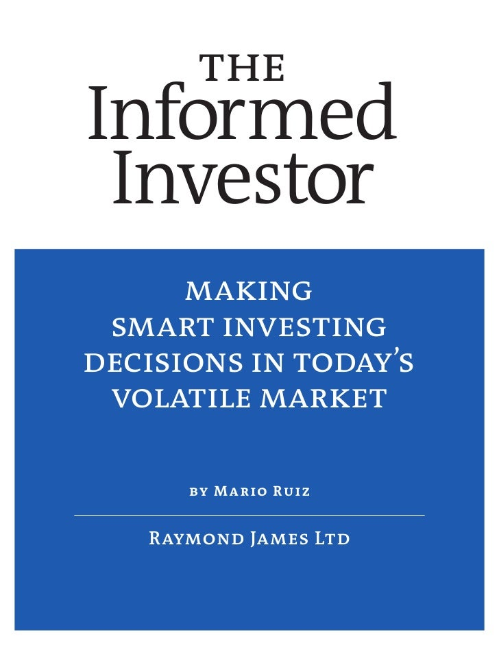 the Informed  Investor       making  smart investing decisions in today's  volatile market        by M a r io R u i z     ...