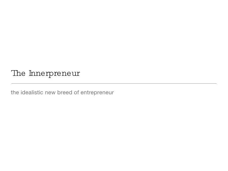 The Innerpreneur <ul><li>the idealistic new breed of entrepreneur </li></ul>