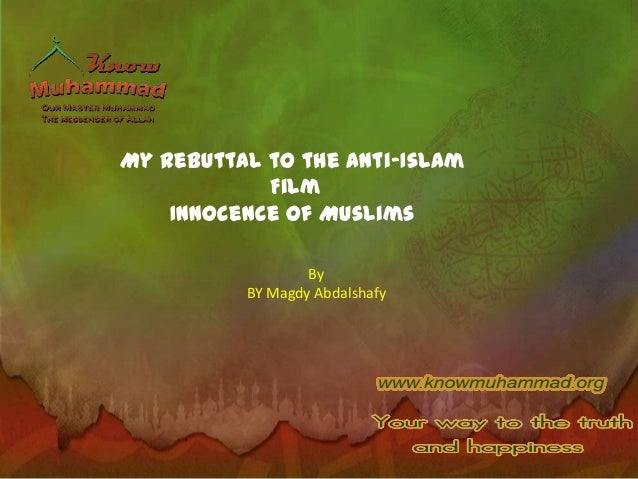 My Rebuttal to the Anti-Islam            Film    Innocence of Muslims                  By          BY Magdy Abdalshafy
