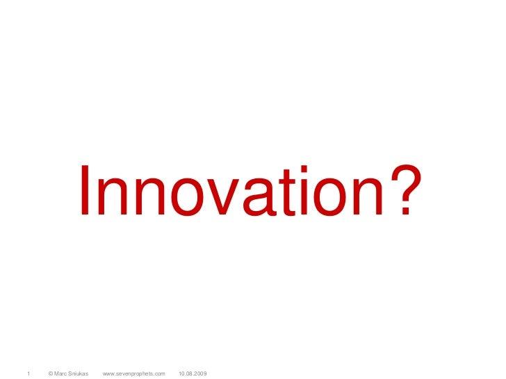 Innovation?<br />© Marc Sniukas         www.sevenprophets.com<br />1<br />10.08.2009<br />