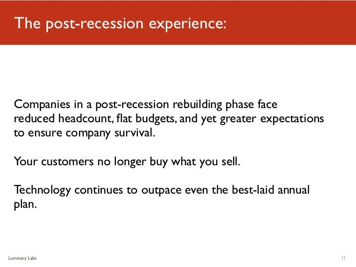 The post-recession experience:  Companies in a post-recession rebuilding phase face  reduced headcount, flat budgets, and y...