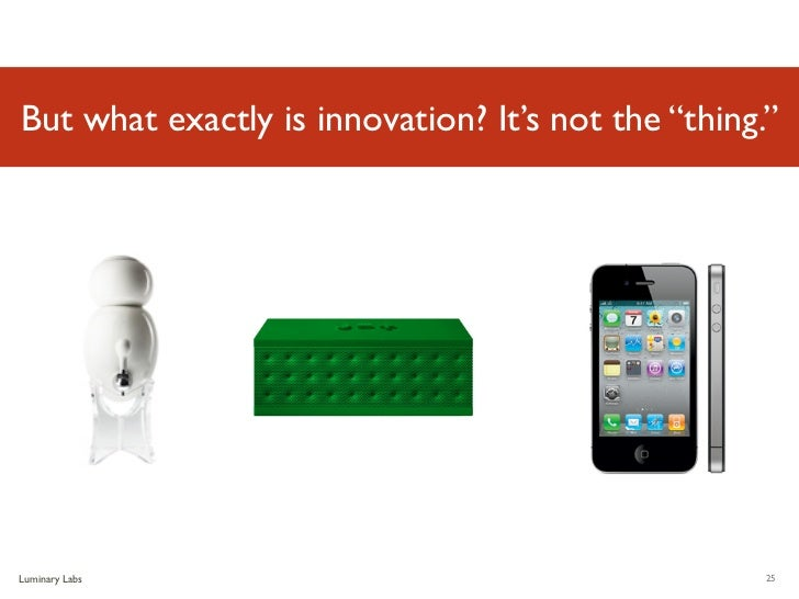 """But what exactly is innovation? It's not the """"thing.""""Luminary Labs                                       25"""