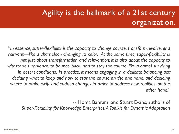 "Agility is the hallmark of a 21st century                                                       organization.  ""In essence..."
