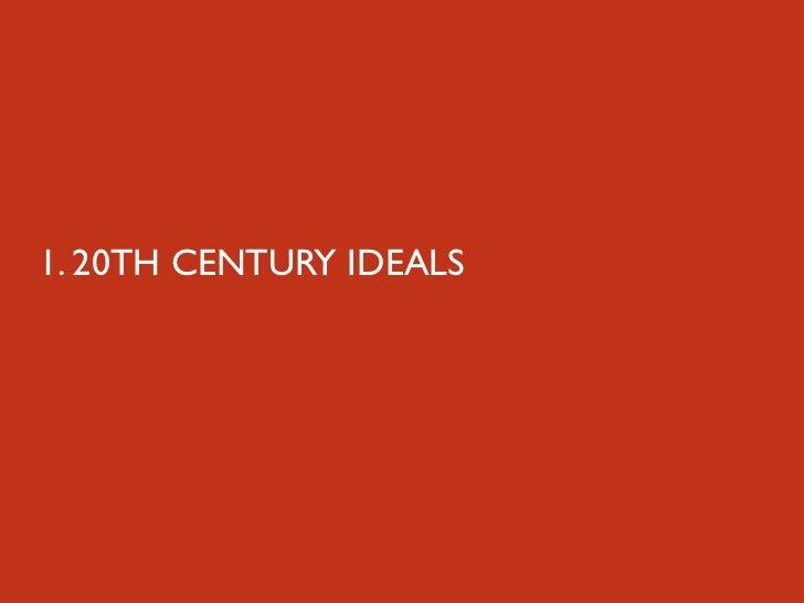 1. 20TH CENTURY IDEALS