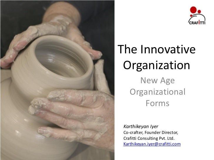 The Innovative  Organization       New Age     Organizational        Forms   Karthikeyan Iyer  Co-crafter, Founder Directo...