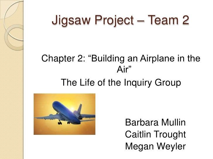 """Jigsaw Project – Team 2<br />Chapter 2: """"Building an Airplane in the Air""""<br />The Life of the Inquiry Group<br />Barb..."""