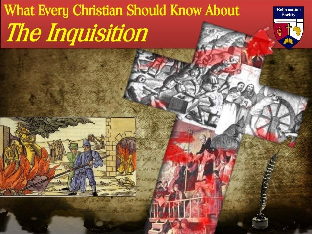 What Every Christian Should Know About The Inquisition