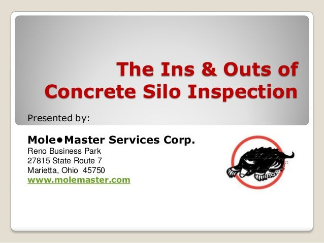 The Ins & Outs of Concrete Silo Inspection Presented by: Mole•Master Services Corp. Reno Business Park 27815 State Route 7...