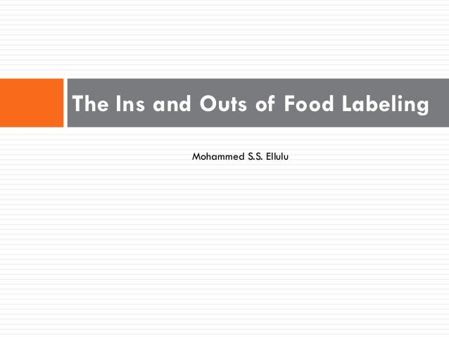 The Ins and Outs of Food Labeling           Mohammed S.S. Ellulu