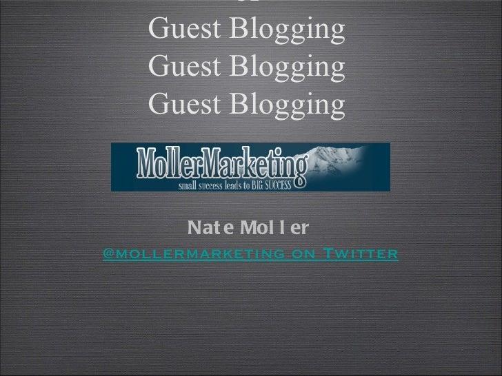 of    Guest Blogging    Guest Blogging    Guest Blogging       Nat e Mol l er@mollermarketing on Twitter