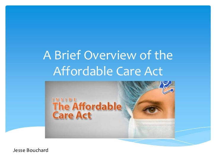 A Brief Overview of the Affordable Care Act<br />Jesse Bouchard<br />