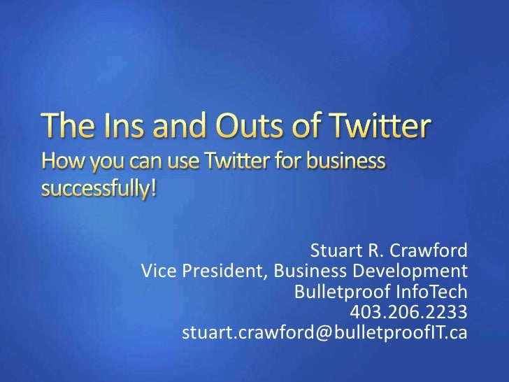 The Ins and Outs of TwitterHow you can use Twitter for business successfully!<br />Stuart R. Crawford<br />Vice President,...