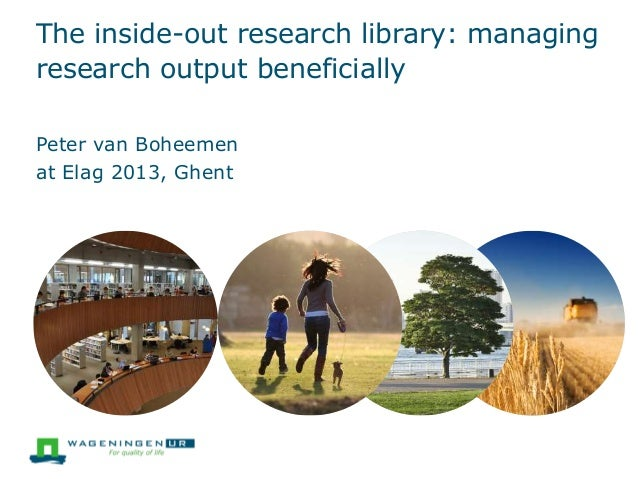The inside-out research library: managing research output beneficially at Elag 2013, Ghent Peter van Boheemen