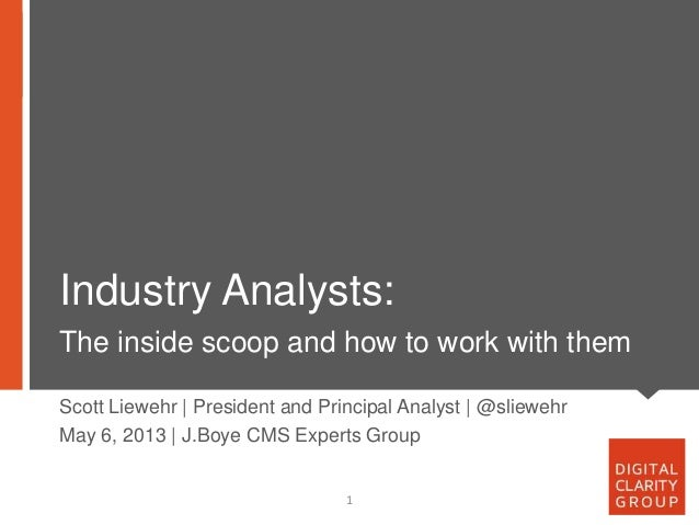 Industry Analysts:The inside scoop and how to work with them1Scott Liewehr | President and Principal Analyst | @sliewehrMa...