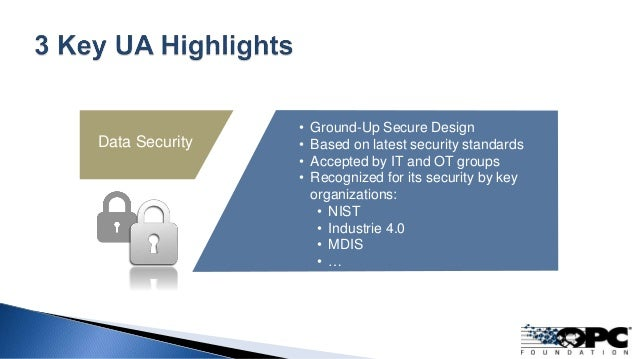 • Ground-Up Secure Design • Based on latest security standards • Accepted by IT and OT groups • Recognized for its securit...