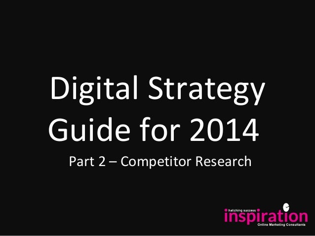 Digital Strategy Guide for 2014 Part 2 – Competitor Research